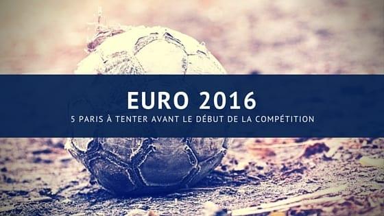 5 paris sportifs avant le début de l'Euro 2016