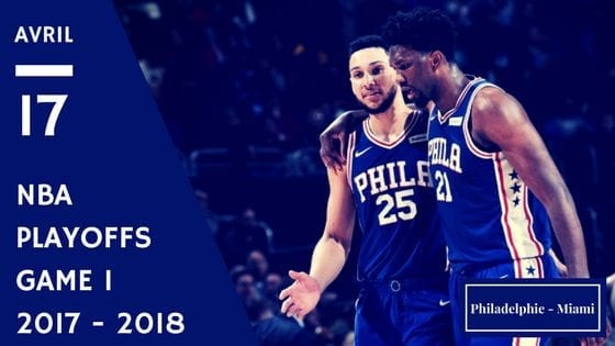 76ers Philadelphie Miami Heat NBA Playoffs Game 1 2017 2018